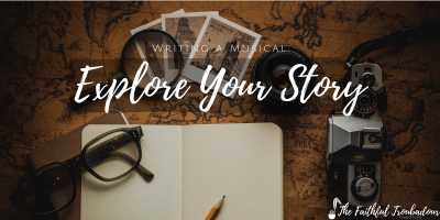 Writing a Musical, Part Two: Explore Your Story