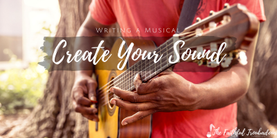 Writing a Musical, Part Four: Create Your Sound