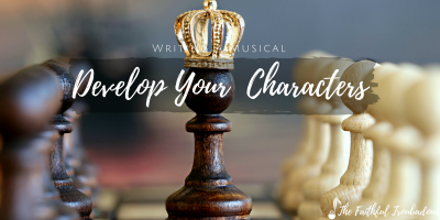 Writing a Musical, Part Three: Develop Your Characters